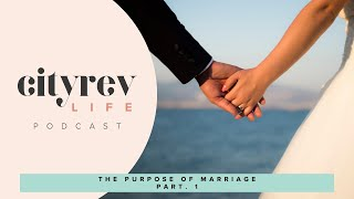 FALL in Love Series: The Purpose of Marriage, Part 1 | City Rev Life Podcast
