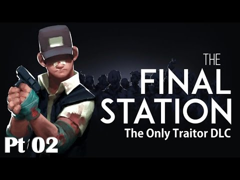 Final Station DLC - Only Traitor - Part 02 (No Commentary) |