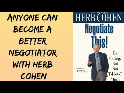 Herb Cohen: How to Become a Better Negotiator