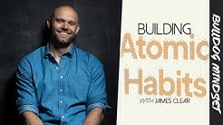 Atomic Habits: Breaking Bad Habits, Building Good Ones (With James Clear)