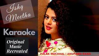 Ishq Meetha Karaoke | Original Music | Palak Muchhal | Anupama Raag