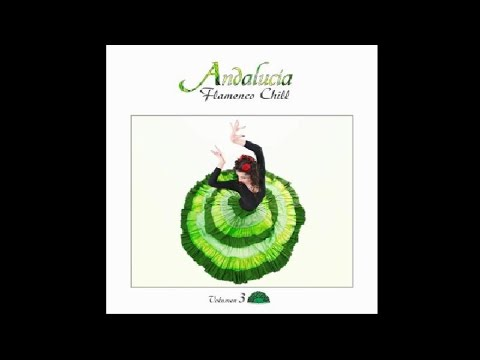 Andalucía Flamenco Chill, Vol. 3 - Chill Out Music from Southern Europe