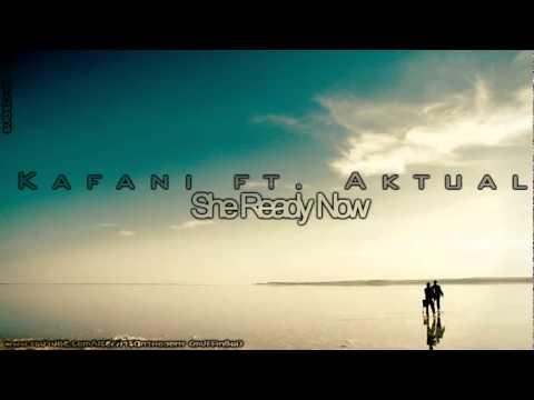 Kafani ft. Aktual - She Ready Now lyrics NEW