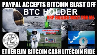 BREAKING NEWS! PAYPAL RIDES BITCOIN ETHEREUM BITCOIN CASH & LITECOIN TO THE MOON! XRP HODLING BAG!