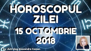 HOROSCOPUL ZILEI ~ 15 OCTOMBRIE 2018 ~ by Astrolog Alexandra Coman