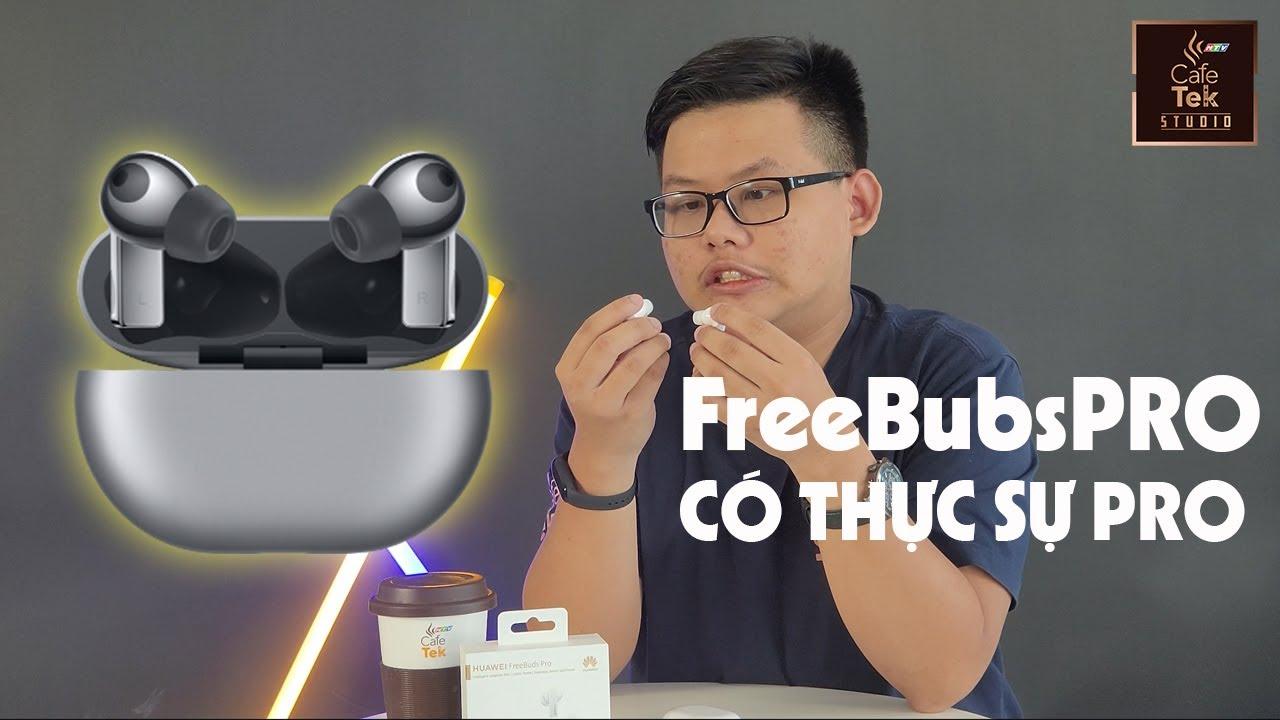 Huawei Freebuds Pro   chiếc tai nghe cùng hàng đống công nghệ, lần đầu trên tay!!!!
