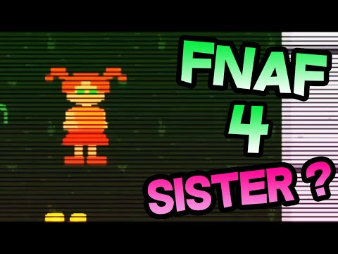 YOU have a SISTER in FNAF 4? || FNAF 4 SISTER of Bite of 87? || Five Nights At Freddy's  4 EXPLAINED