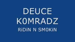 DEUCE KOMRADZ RIDIN N SMOKIN