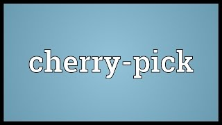Cherry-pick Meaning