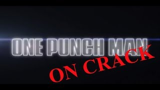 ONE PUNCH MAN ON CRACK