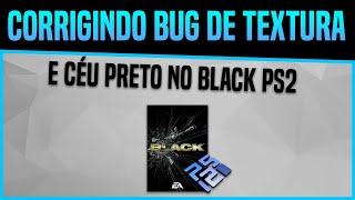 Emulador PCSX2: Corrigindo bug de Textura e Céu preto no BLACK [PS2]