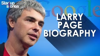 Larry Page Biography | GOOGLE Founder | Success Story | Startup Stories