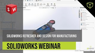 SOLIDWORKS Refresher and Design for Manufacturing