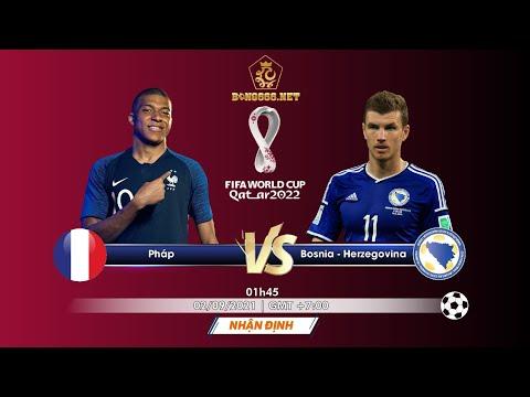 [ Soi kèo bóng đá vòng loại World Cup KV Châu Âu ] Pháp vs Bosnia- Herzegovina/ 1h45, 02/09/2021