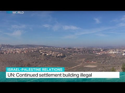 Israel-Palestine Relations: UN: Continued settlement building illegal