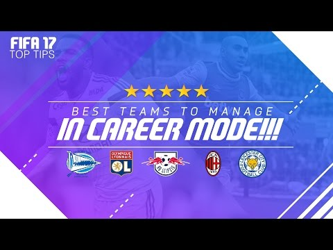 FIFA 17 Top Tips | Best Teams To Manage on Career Mode!!!