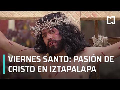 En Vivo: 178 Representación de la Pasión de Cristo en Iztapalapa 2021. Viernes Santo