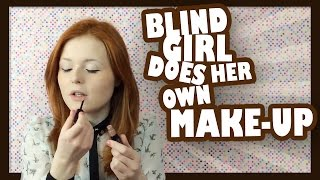 Blind Girl Does Her Own Make-Up | Yesterdayswishes
