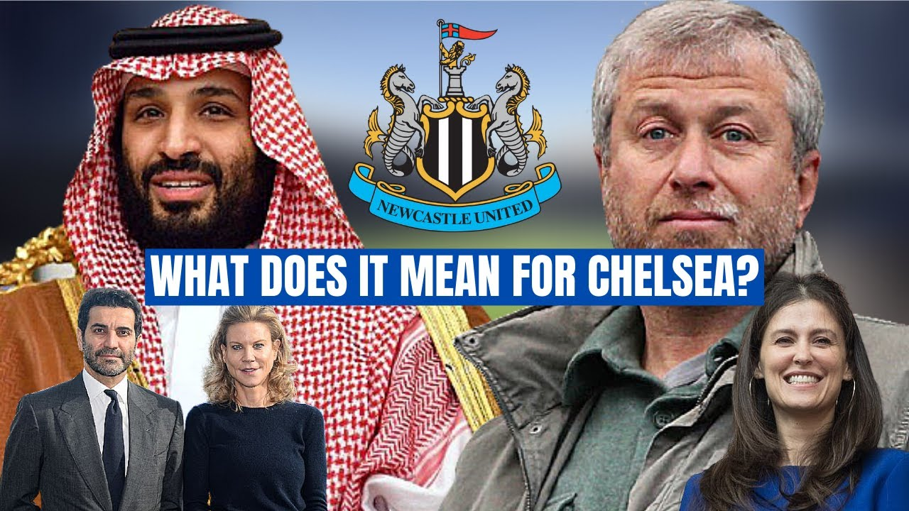 CHELSEA FC NEWS: WHAT DOES THE SAUDI TAKEOVER AT NEWCASTLE MEAN FOR CHELSEA FC?