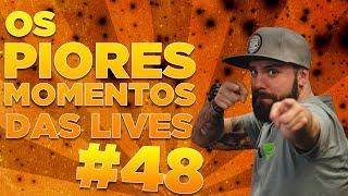 #48 - OS PIORES MOMENTOS DAS LIVES!
