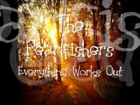 Everything Works Out ~ The Pearlfishers