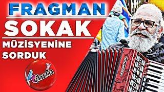 Bir Sokak Müzisyenine Sorduk! FRAGMAN