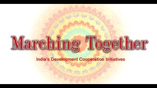 Marching Together !! India's Development Co-operation initiatives