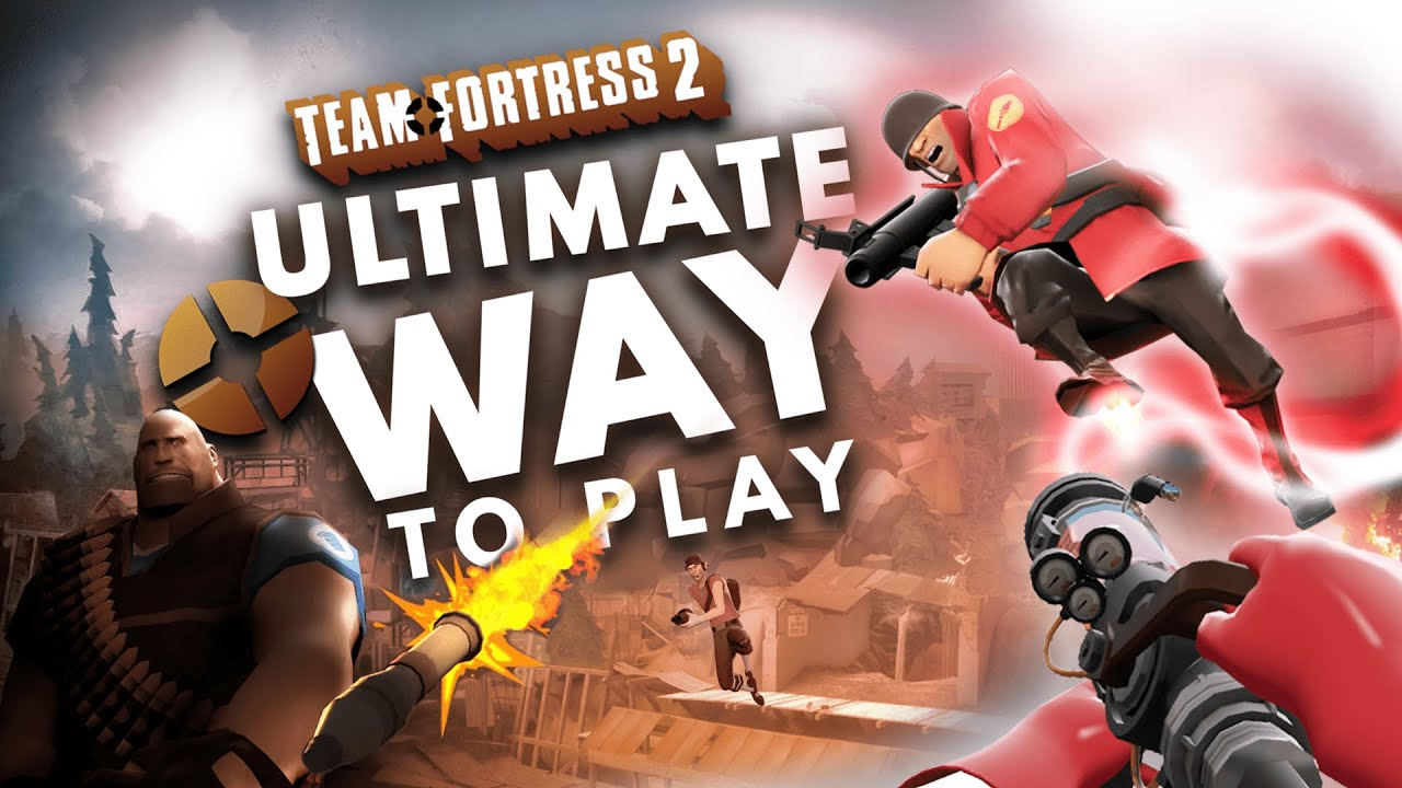 Team Fortress 2 - The Ultimate Way to Play