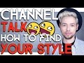CHANNEL TALK - HOW TO FIND YOUR STYLE