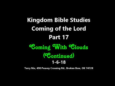 Coming of the Lord -  Part 17 Coming With Clouds continued (1-6-18)