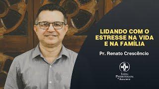 Palavra Viva | Lidando com o estresse na vida e na família | Pr. Renato Crescêncio