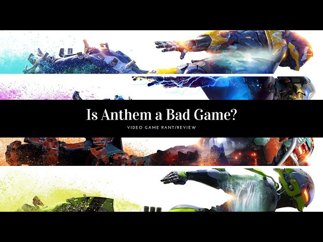 Video Game Rant/Review: Anthem Is it a Good or Bad Game