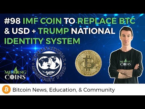 #98 IMF Coin to replace BTC & USD? Trump/ U.S. National Identity System