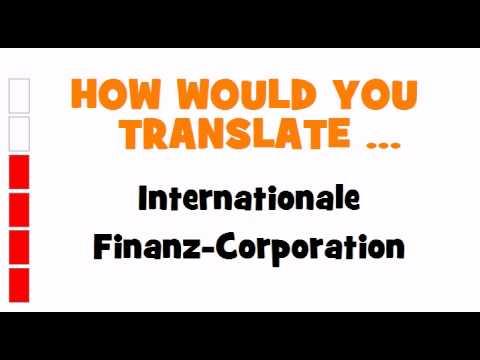 GERMAN TRANSLATION QUIZ = Internationale Finanz Corporation