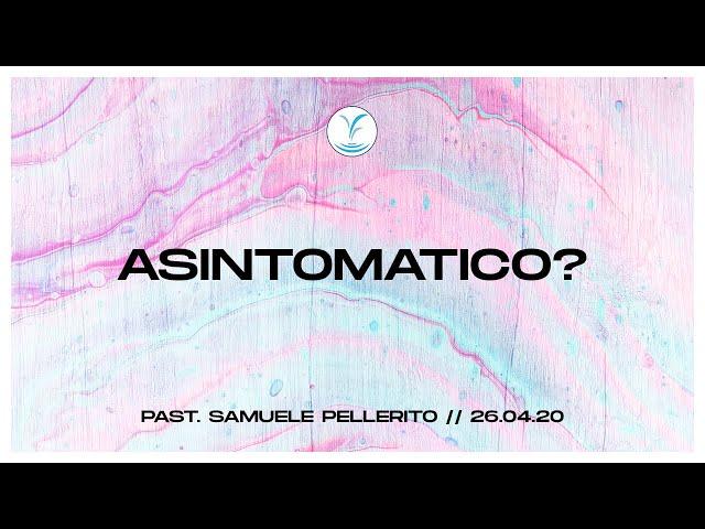 Asintomatico? - Past. Samuele Pellerito | 26.04.20 #SundayService