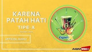 Tipe-X - Karena Patah Hati | Official Audio