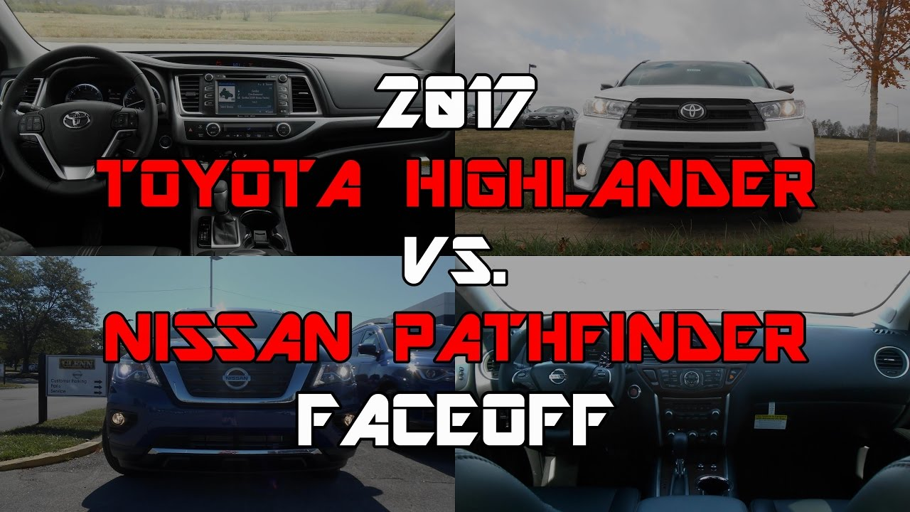2017 Toyota Highlander Se Vs Nissan Pathfinder Platinum Faceoff Comparison You