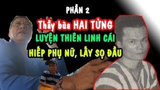 PHẦN 2 Chân Dung Thầy Bùa HAI TỬNG luyện bùa THIÊN LINH CÁI BẰNG THỨ KHÔNG AI NGỜ I PHONG BỤI