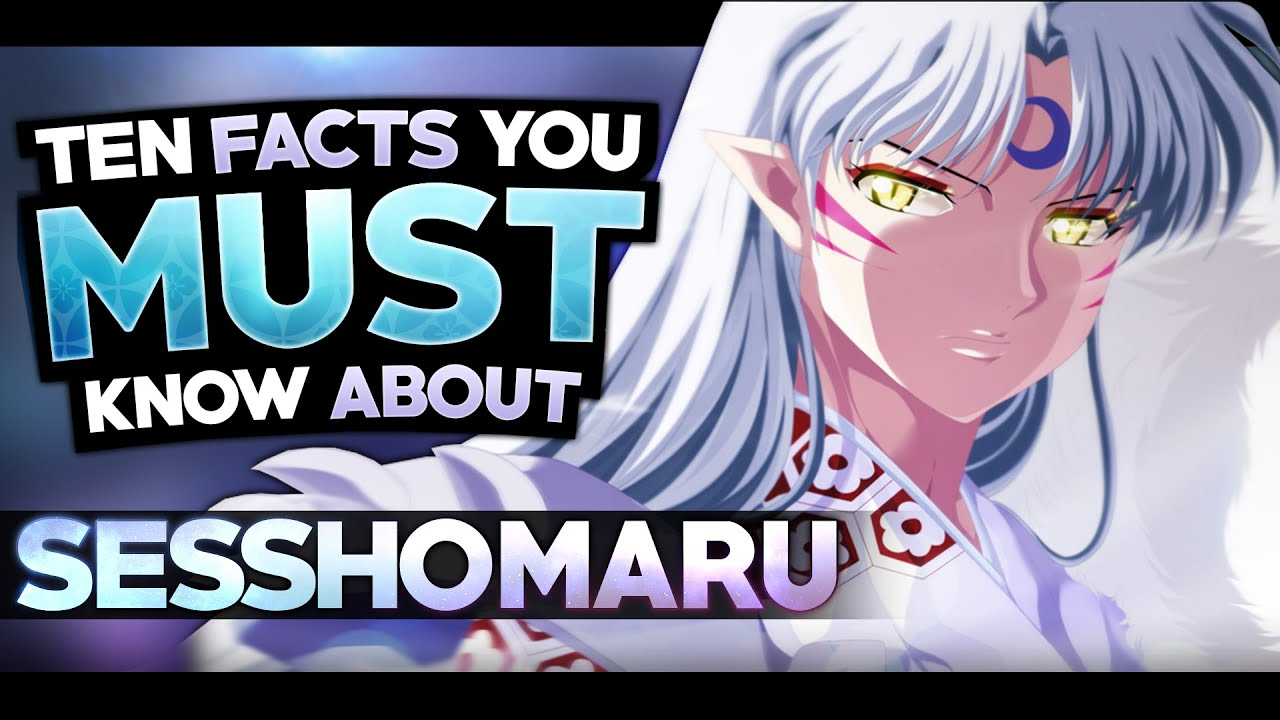 10 Facts About Sesshomaru That You Must Know Inuyasha