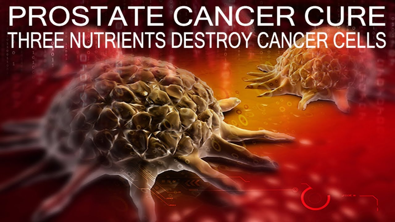 Prostate Cancer Cure Discovered - Three Plant-Based Nutrients that Destroys Cancer Cells
