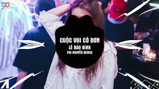 Cuộc Vui Cô Đơn Remix - Lê Bảo Bình   Phi Nguyễn Remix