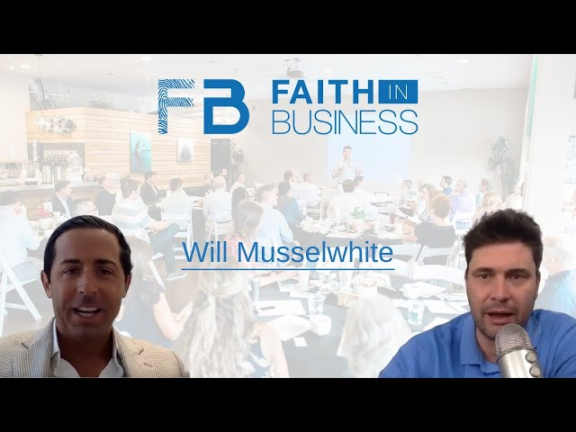 Faith in Business Spotlight Stories - Will Musselwhite