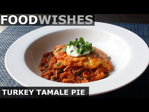Turkey Tamale Pie - Thanksgiving Leftovers Special - Food Wishes