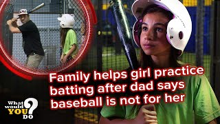 Family helps girl practice batting after dad says baseball is not for her | WWYD