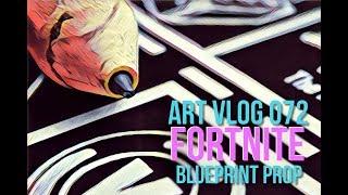 Art Vlog 072 FORTNITE BLUE PRINT PROP
