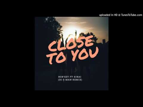 Bob'Ezy ft Sinai - Close To You (DJ E-Man Remix)