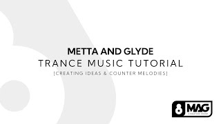 Metta & Glyde Trance Music Tutorial [Creating Ideas & Counter Melodies]