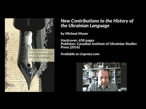 New Contributions to the History of the Ukrainian Language, Michael Moser