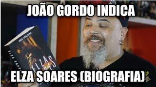 João Gordo Indica | Elza Soares: cantando para não enlouquecer