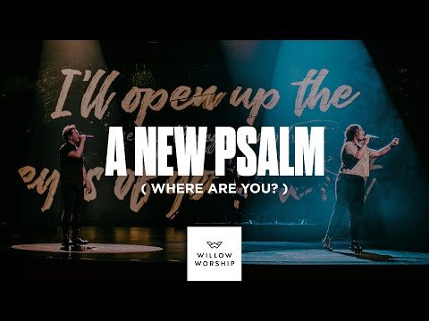 A New Psalm (Where Are You?) | Willow Worship